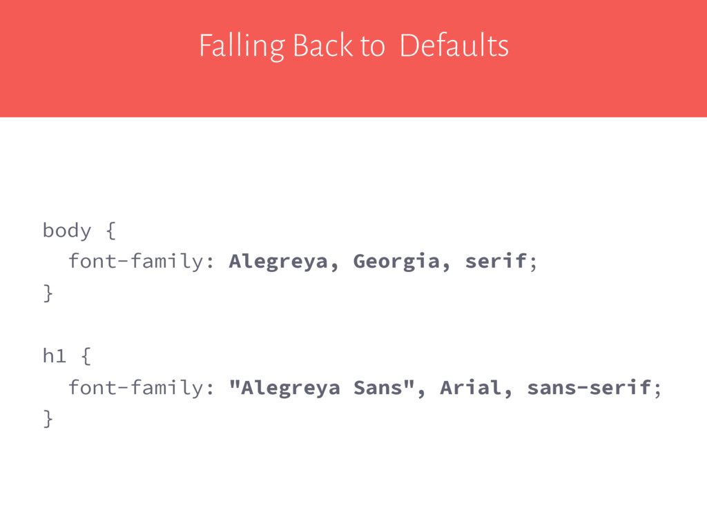 Falling Back to Defaults body { font-family: Al...