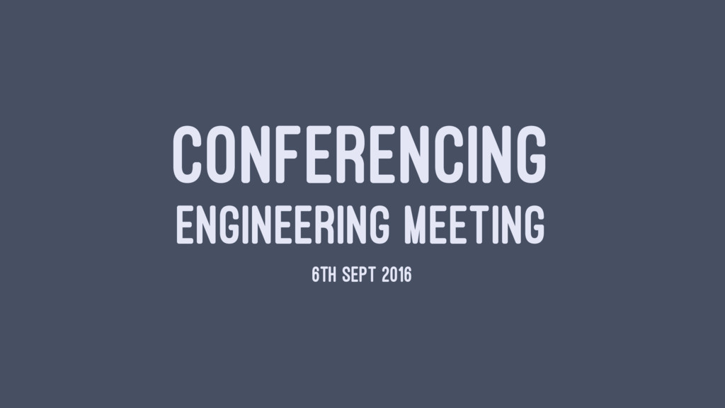 CONFERENCING ENGINEERING MEETING 6TH SEPT 2016