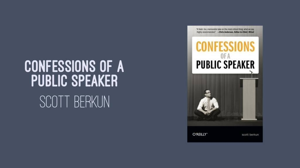 CONFESSIONS OF A PUBLIC SPEAKER SCOTT BERKUN