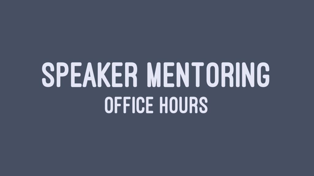 SPEAKER MENTORING OFFICE HOURS
