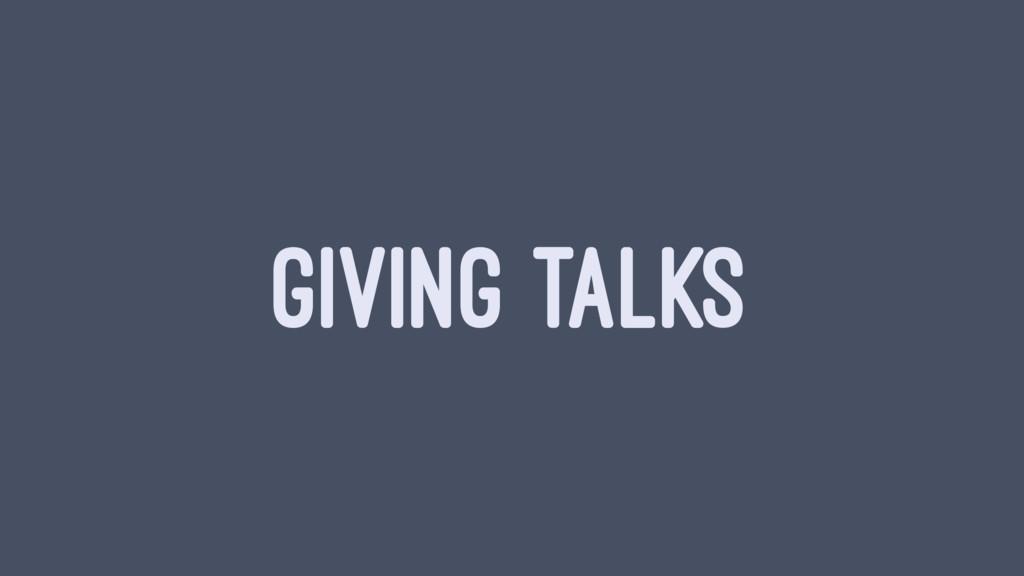 GIVING TALKS