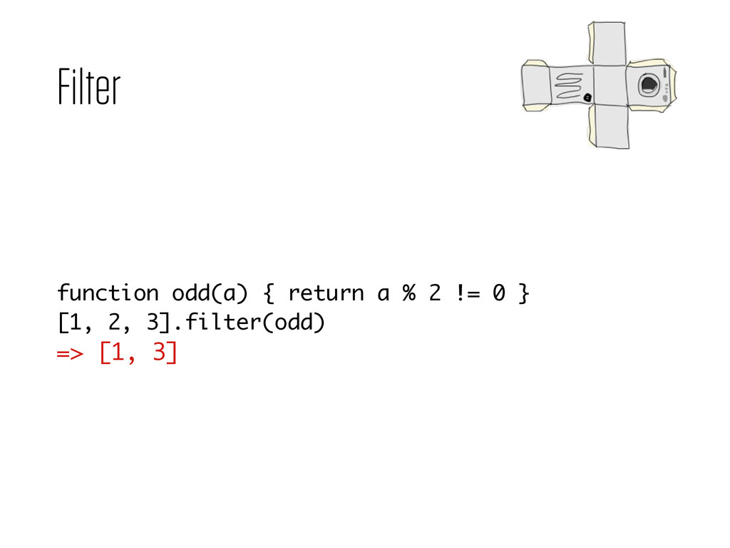 Filter function odd(a) { return a % 2 != 0 } [1...