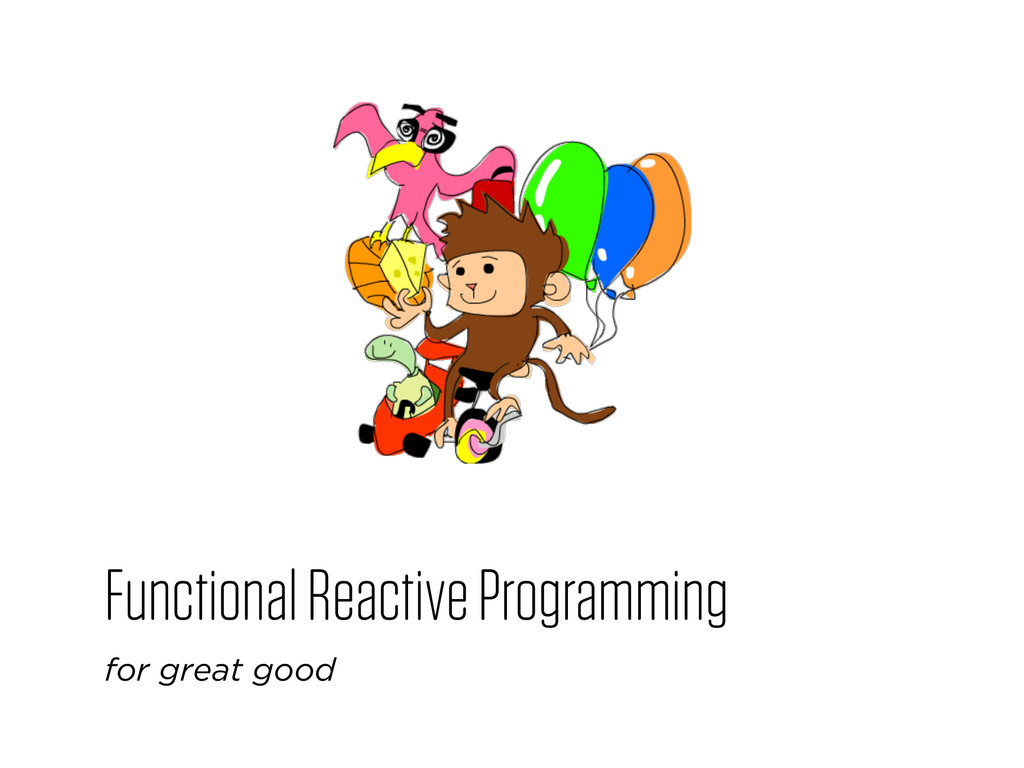 Functional Reactive Programming for great good