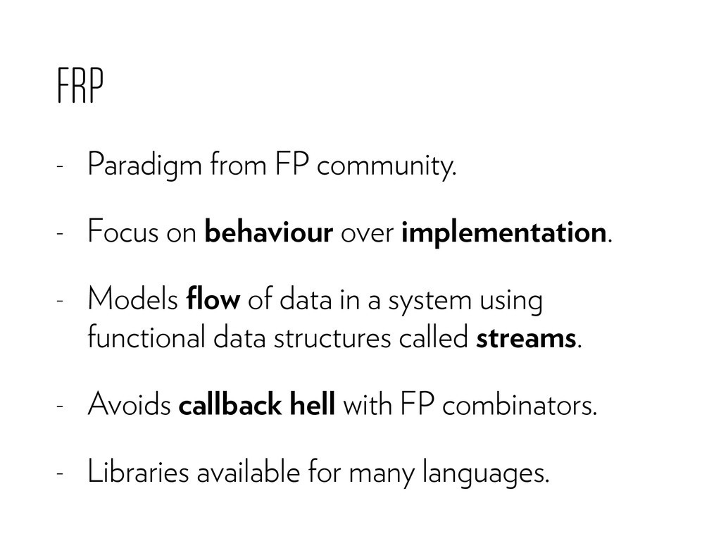 FRP - Paradigm from FP community. - Focus on be...