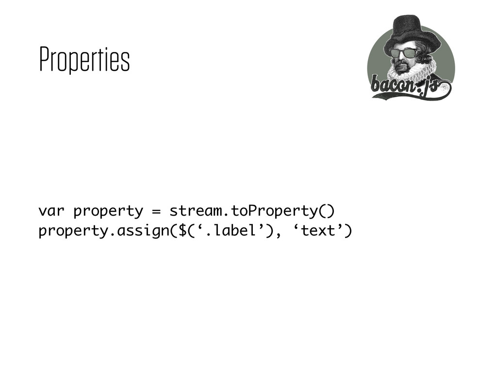 Properties var property = stream.toProperty() p...