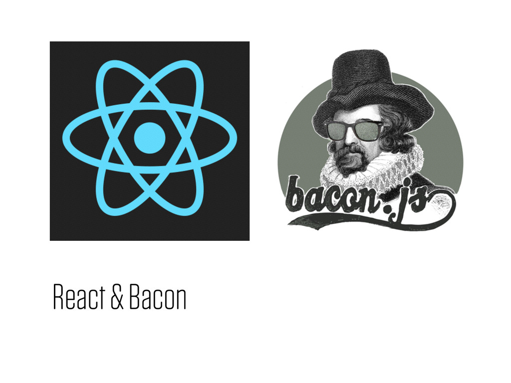 React & Bacon