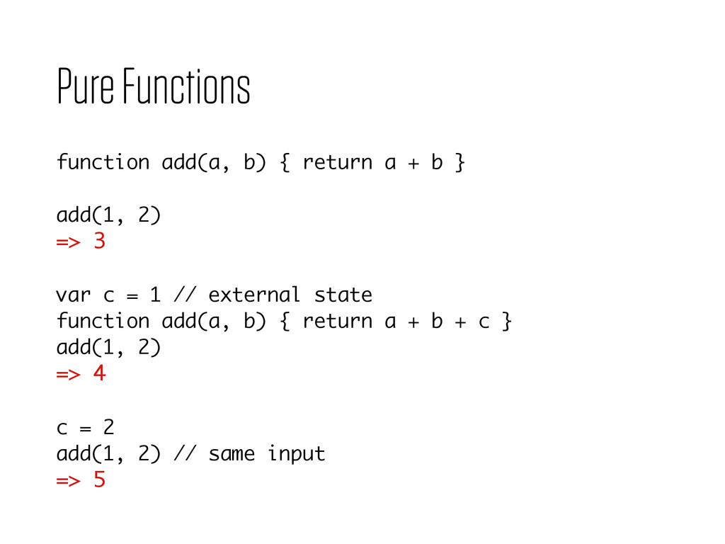 Pure Functions function add(a, b) { return a + ...