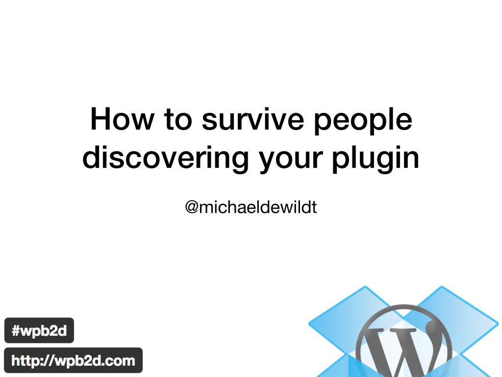 How to survive people discovering your plugin @...