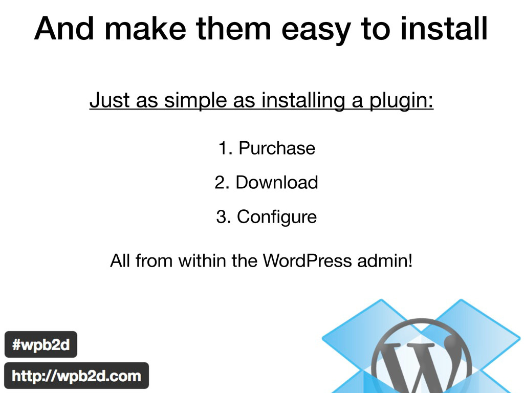 And make them easy to install Just as simple as...