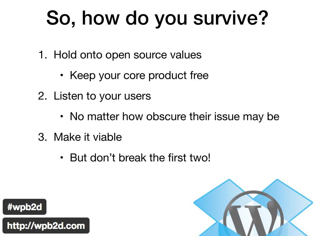 So, how do you survive? 1. Hold onto open sourc...