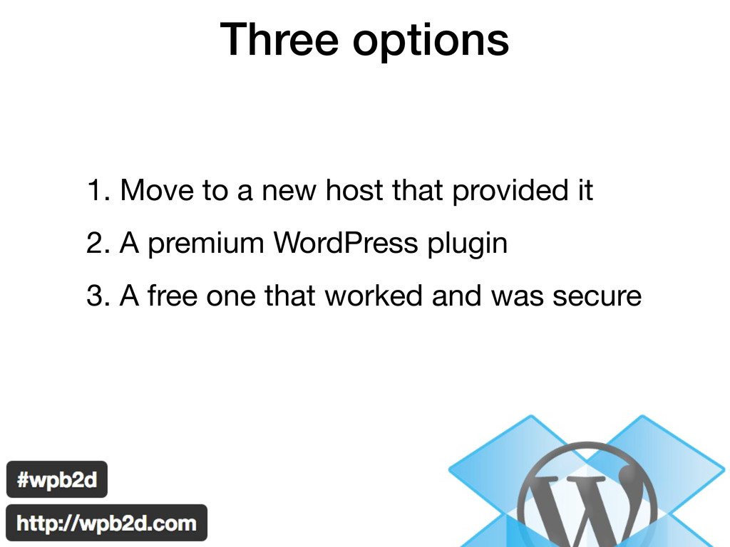 Three options 1. Move to a new host that provid...
