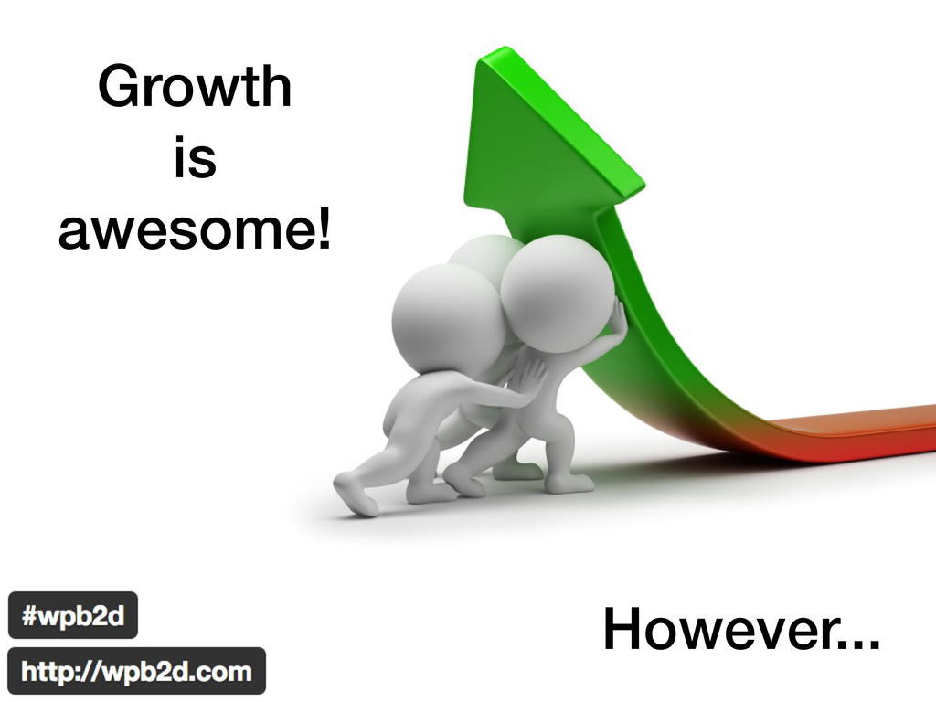 Growth is awesome! However...