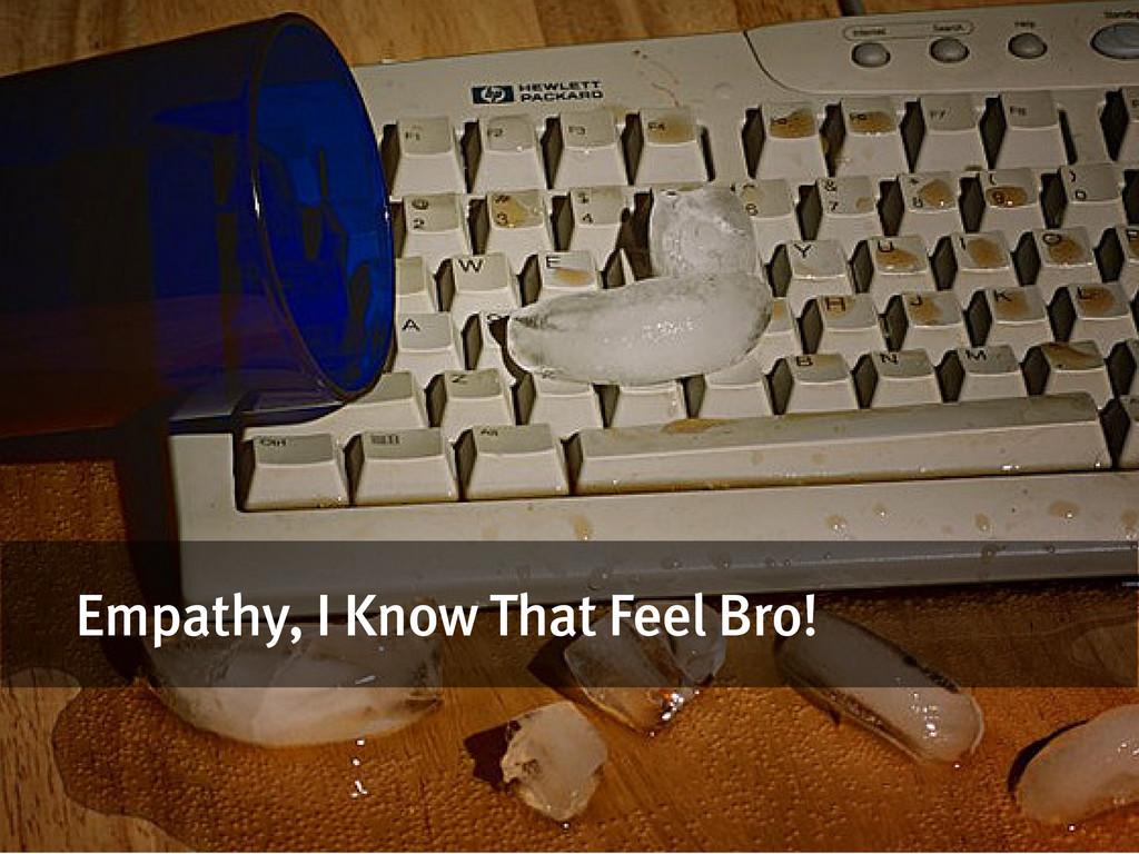 Empathy, I Know That Feel Bro!
