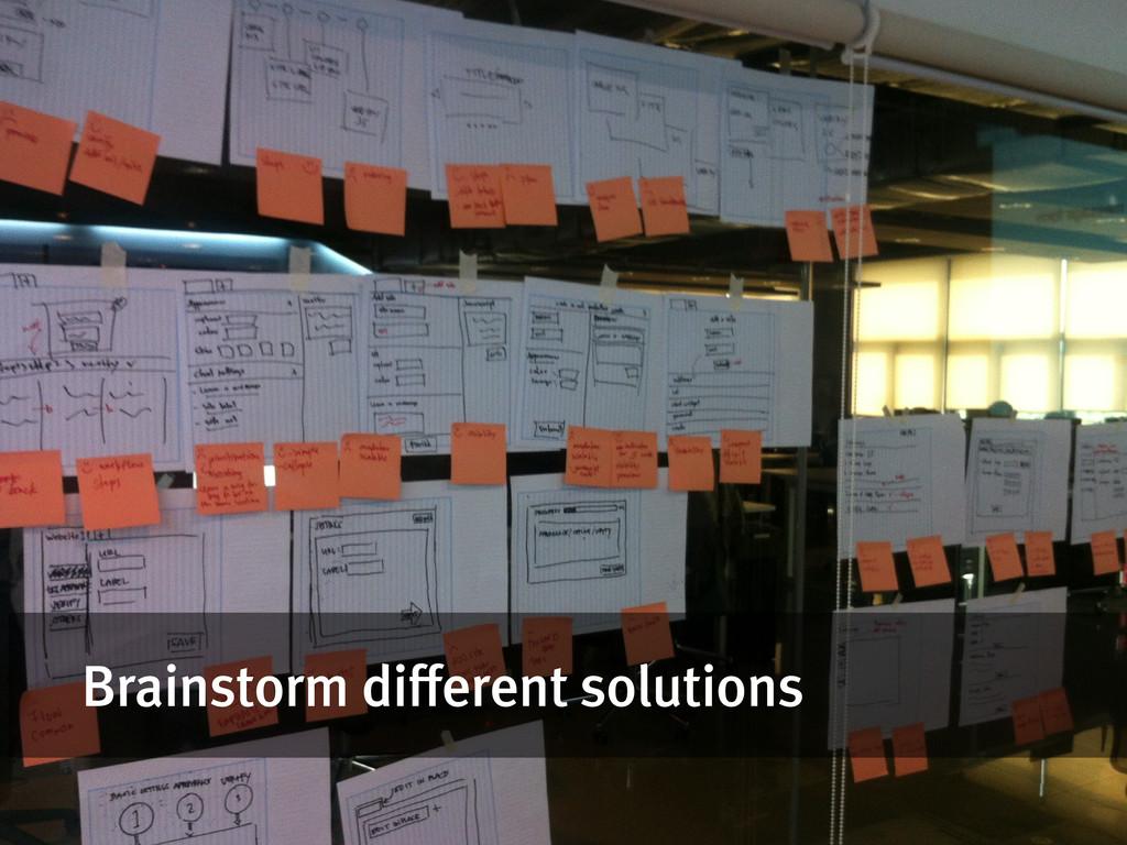 Prototypes Brainstorm different solutions