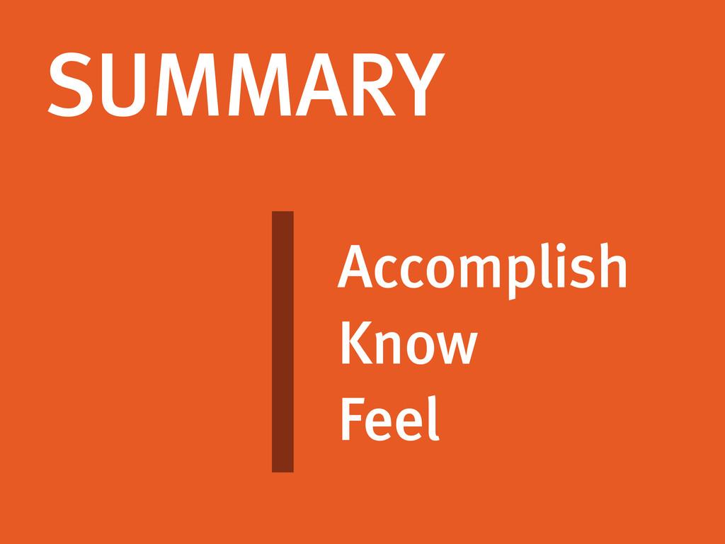 Accomplish Know Feel SUMMARY