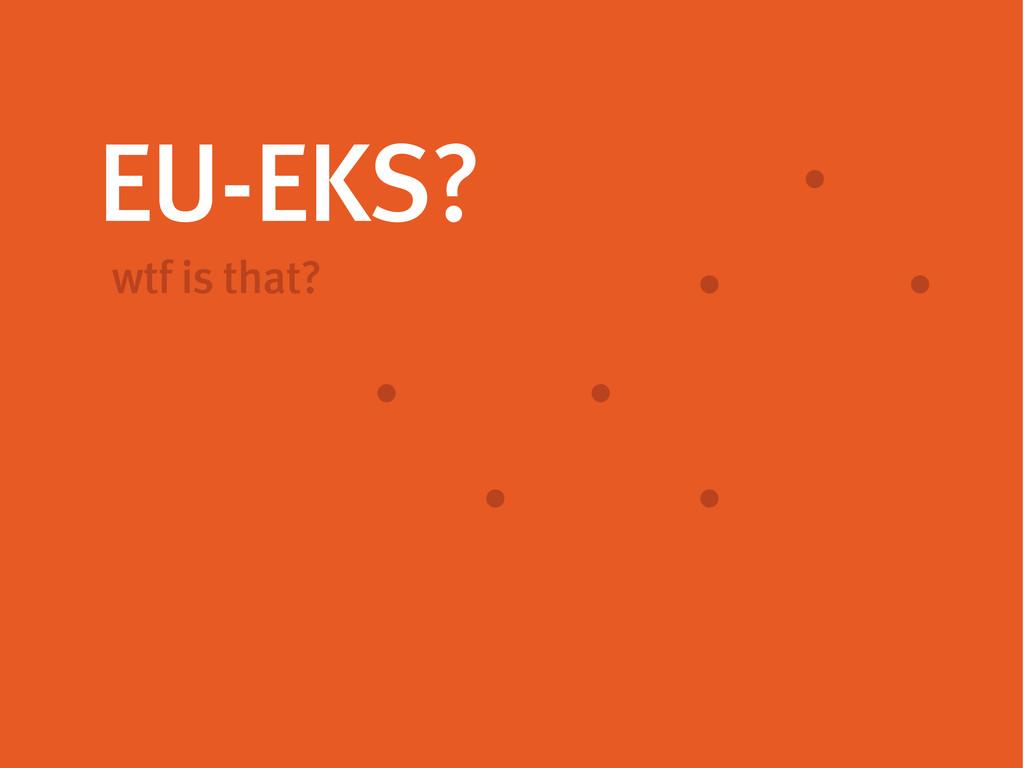 EU-EKS? wtf is that?