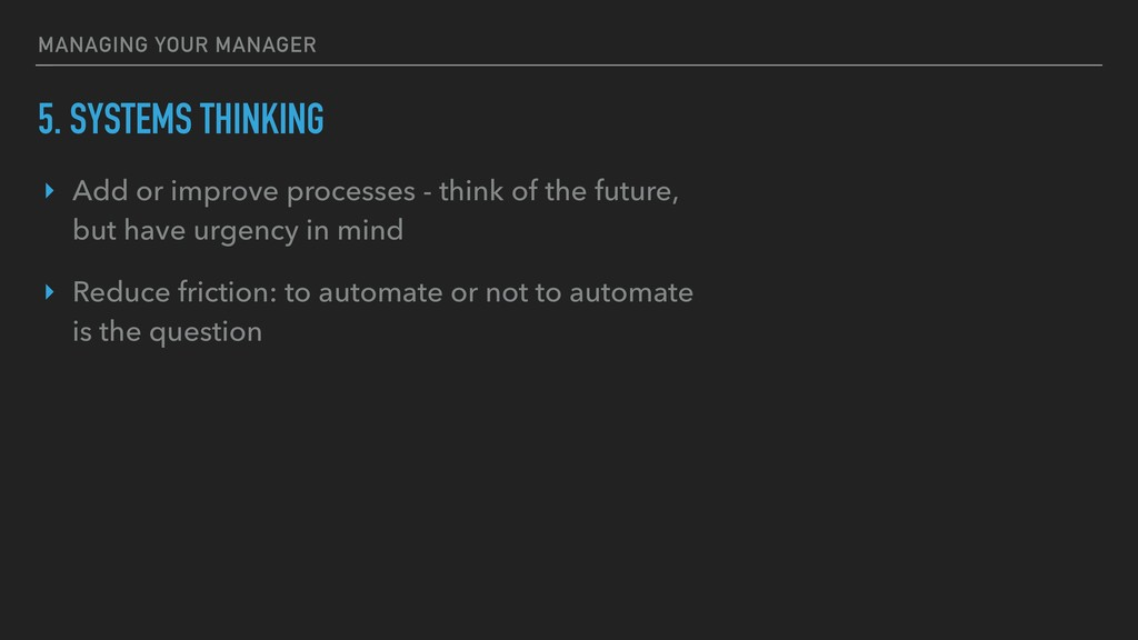 5. SYSTEMS THINKING ‣ Add or improve processes ...