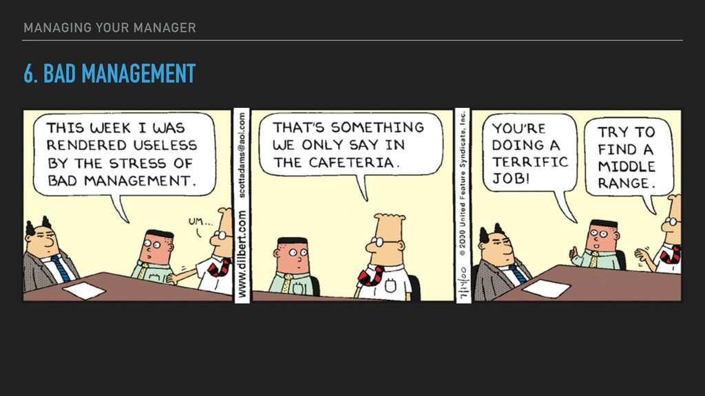 6. BAD MANAGEMENT MANAGING YOUR MANAGER