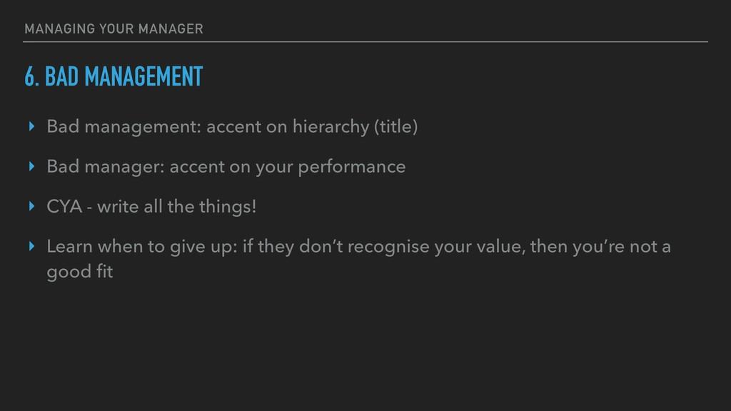 6. BAD MANAGEMENT ‣ Bad management: accent on h...