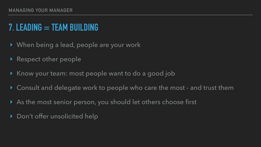 7. LEADING = TEAM BUILDING ‣ When being a lead,...