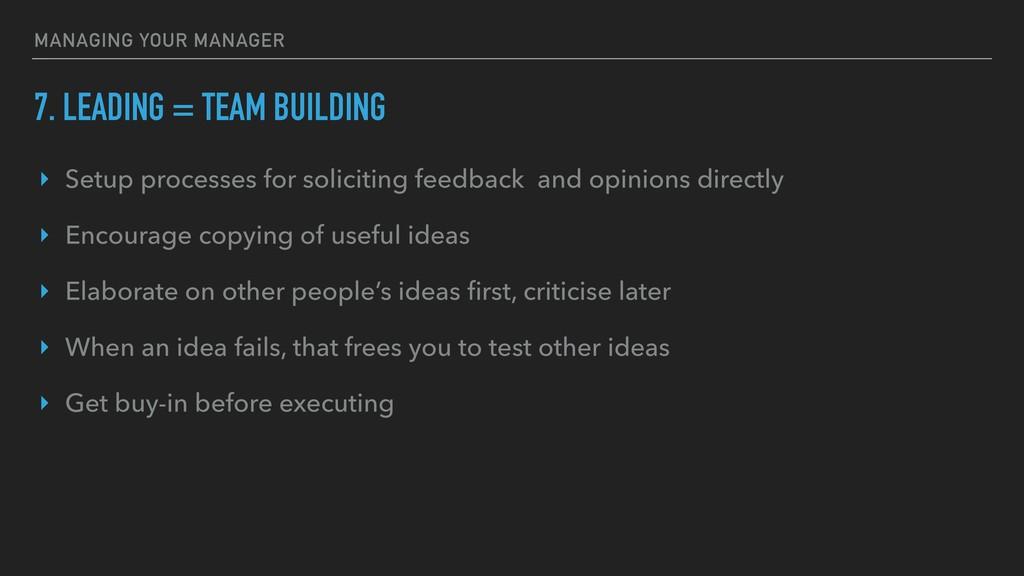7. LEADING = TEAM BUILDING ‣ Setup processes fo...