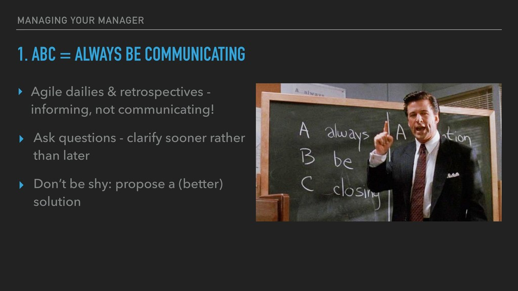 1. ABC = ALWAYS BE COMMUNICATING ‣ Agile dailie...