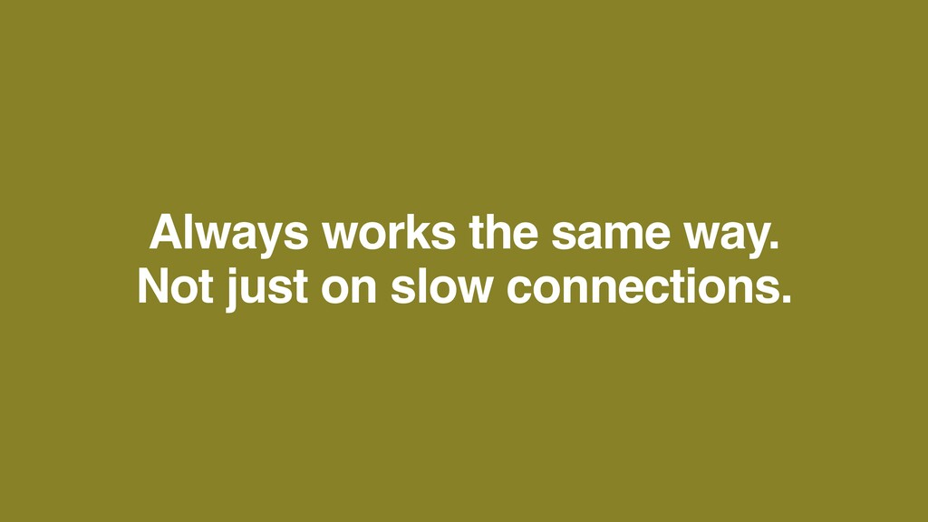 Always works the same way .   Not just on slow ...