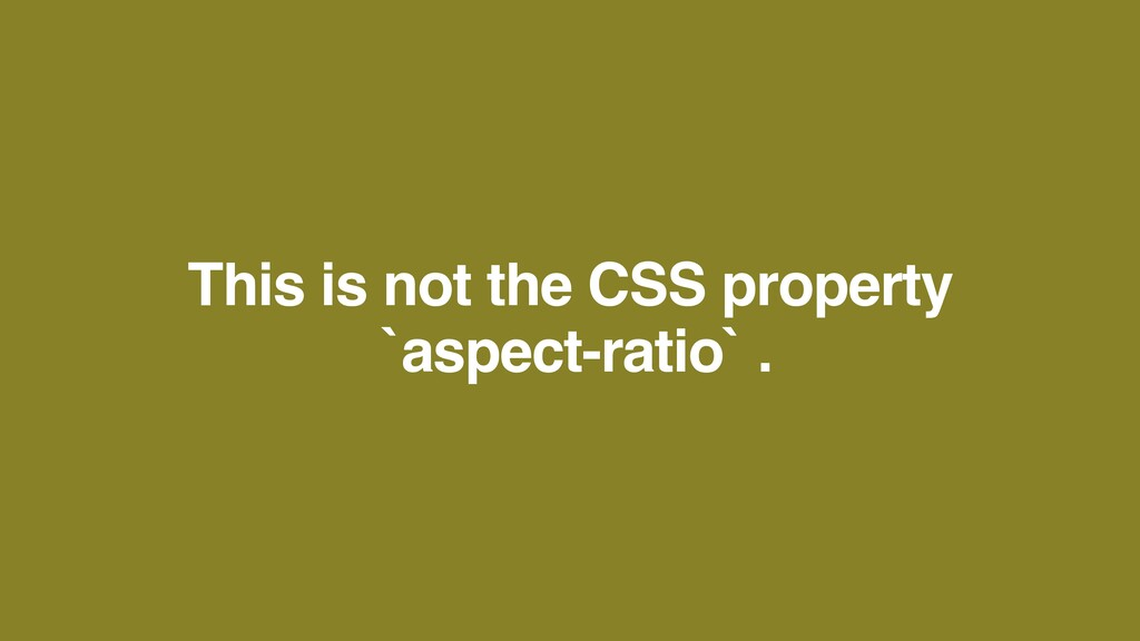 This is not the CSS propert y   `aspect-ratio` .