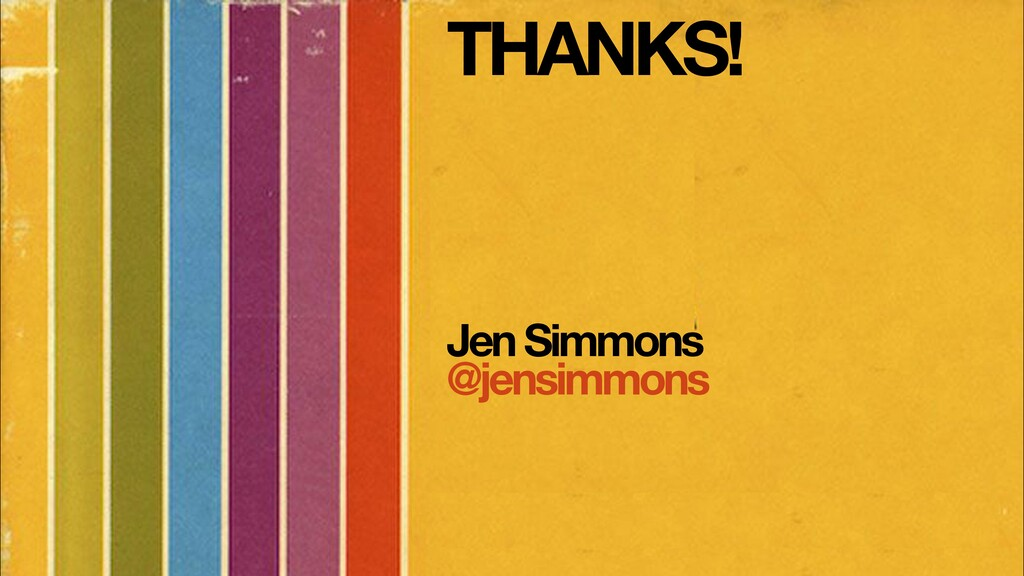 THANKS! Jen Simmons @jensimmons