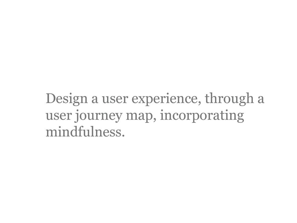 Design a user experience, through a user journe...