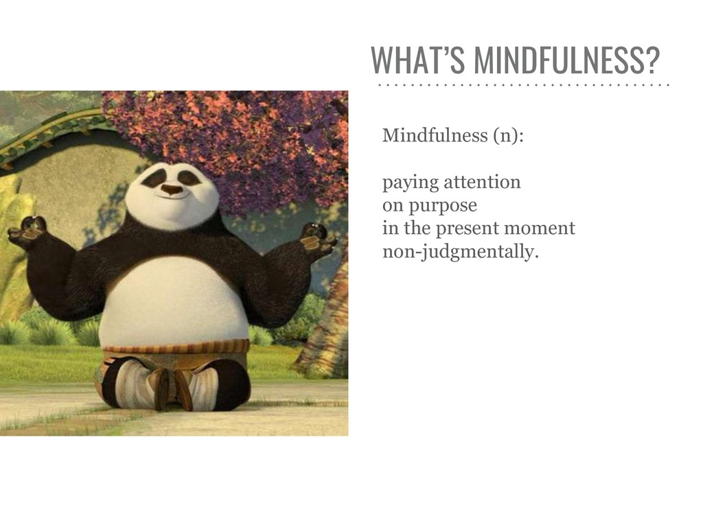WHAT'S MINDFULNESS? Mindfulness (n): paying att...