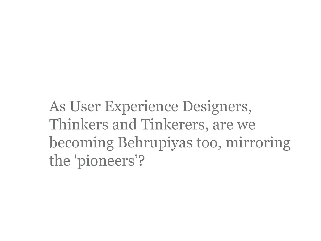 As User Experience Designers, Thinkers and Tink...