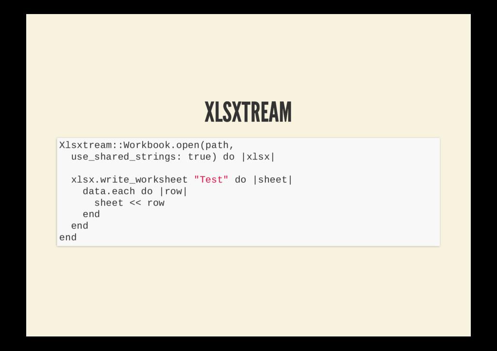 XLSXTREAM XLSXTREAM Xlsxtream::Workbook.open(pa...
