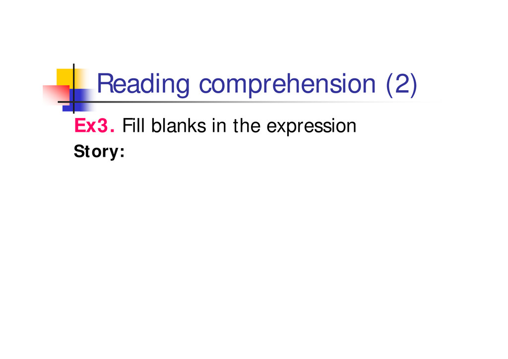 Reading comprehension (2) Ex3. Fill blanks in t...