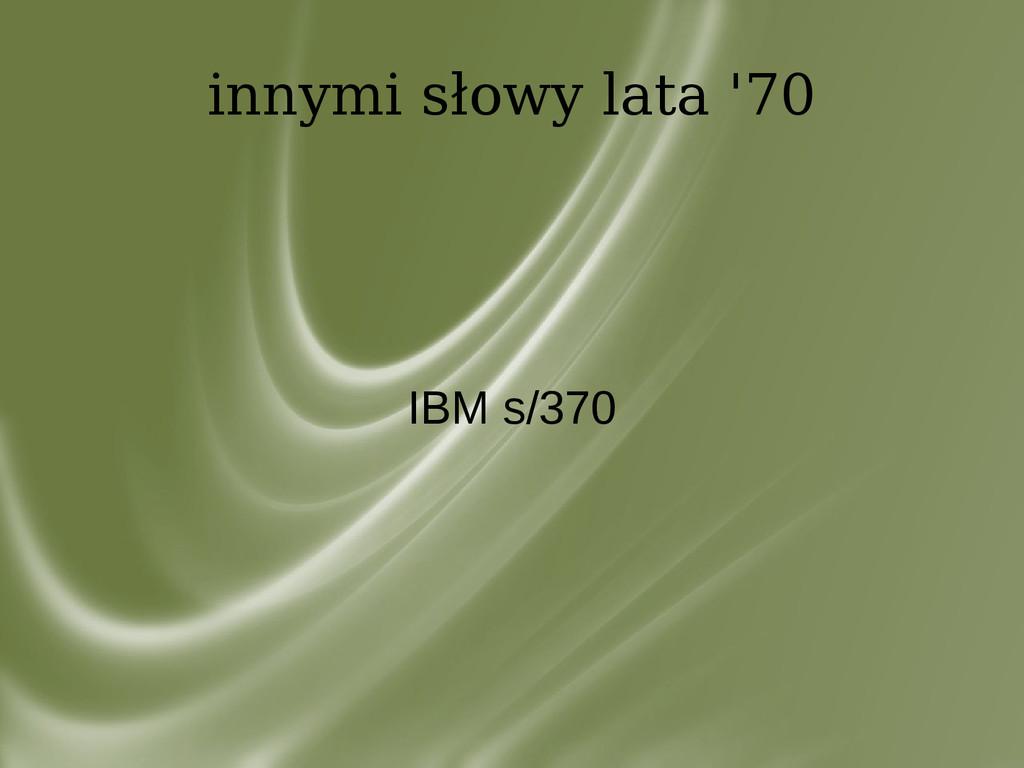innymi słowy lata '70 IBM s/370