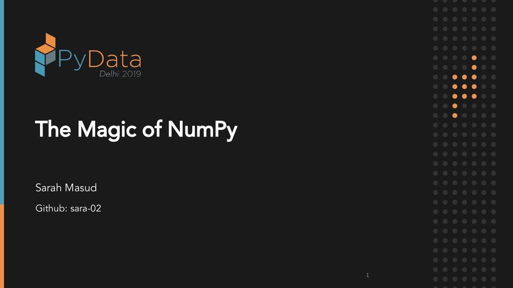 The Magic of NumPy Sarah Masud Github: sara-02 1