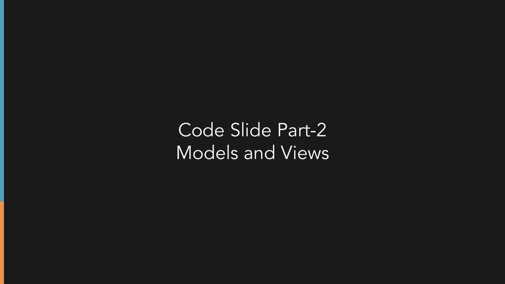Code Slide Part-2 Models and Views