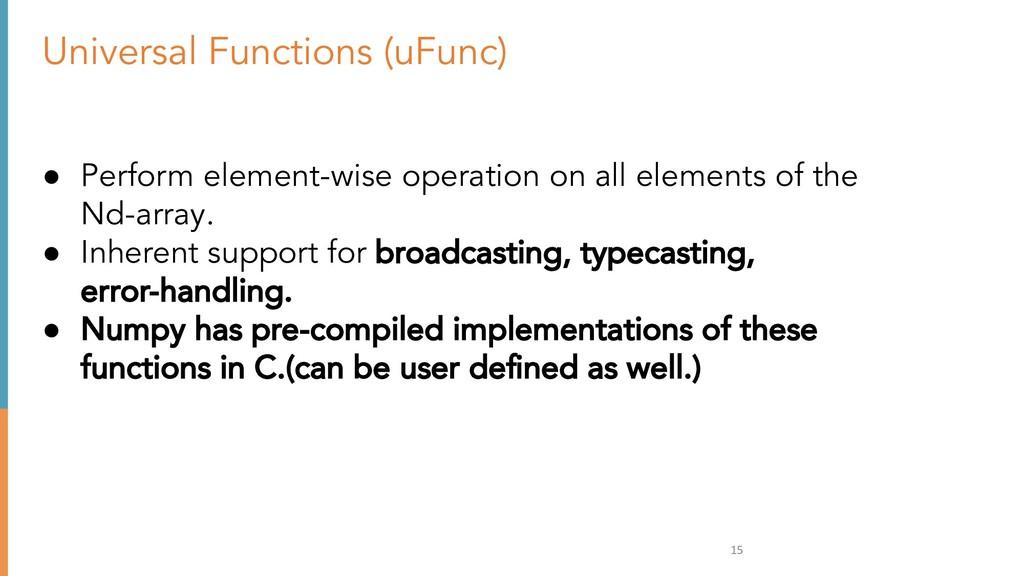 15 Universal Functions (uFunc) ● Perform elemen...