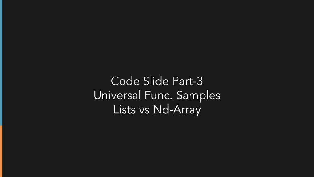 Code Slide Part-3 Universal Func. Samples Lists...