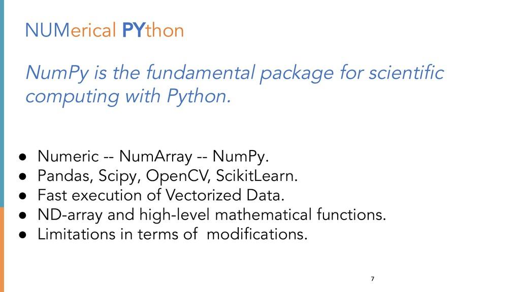 7 NUMerical PYthon ● Numeric -- NumArray -- Num...