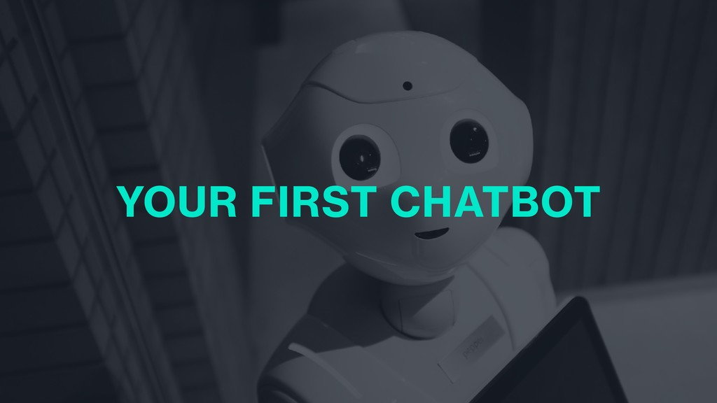 YOUR FIRST CHATBOT