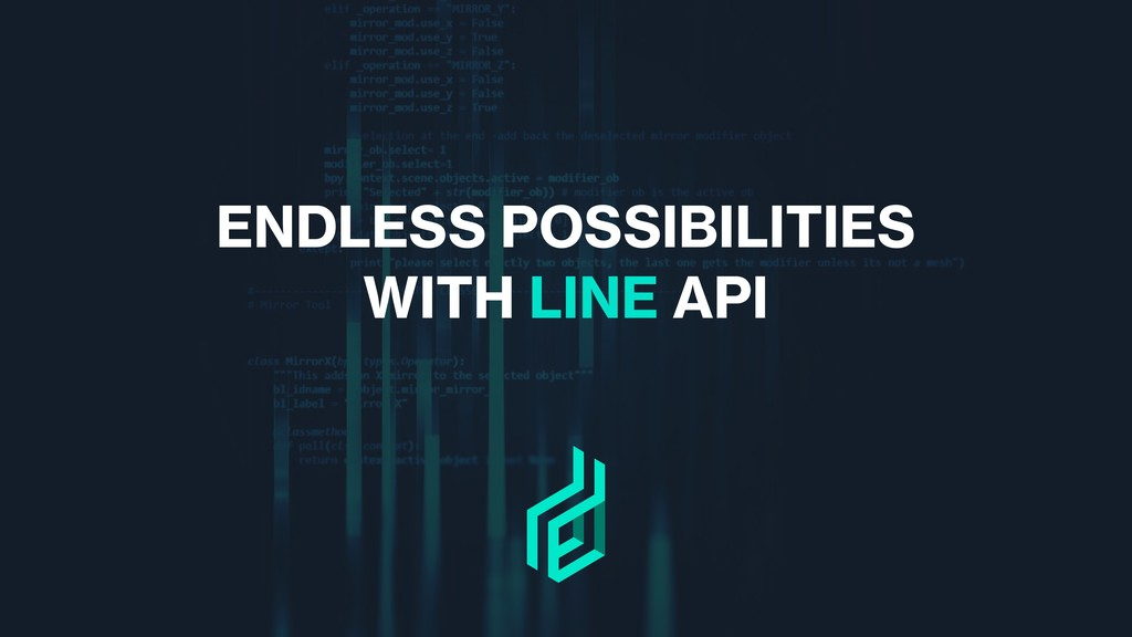 ENDLESS POSSIBILITIES WITH LINE API