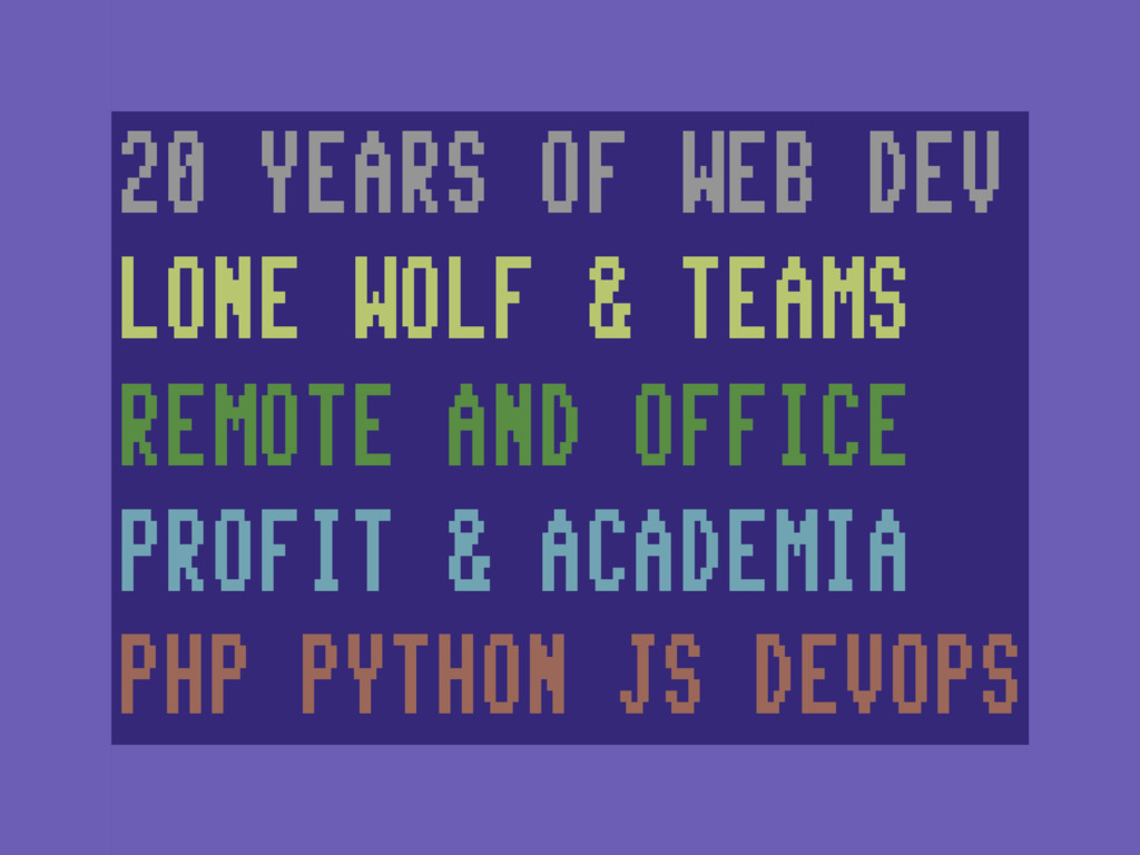 20 YEARS OF WEB DEV LONE WOLF & TEAMS REMOTE AN...