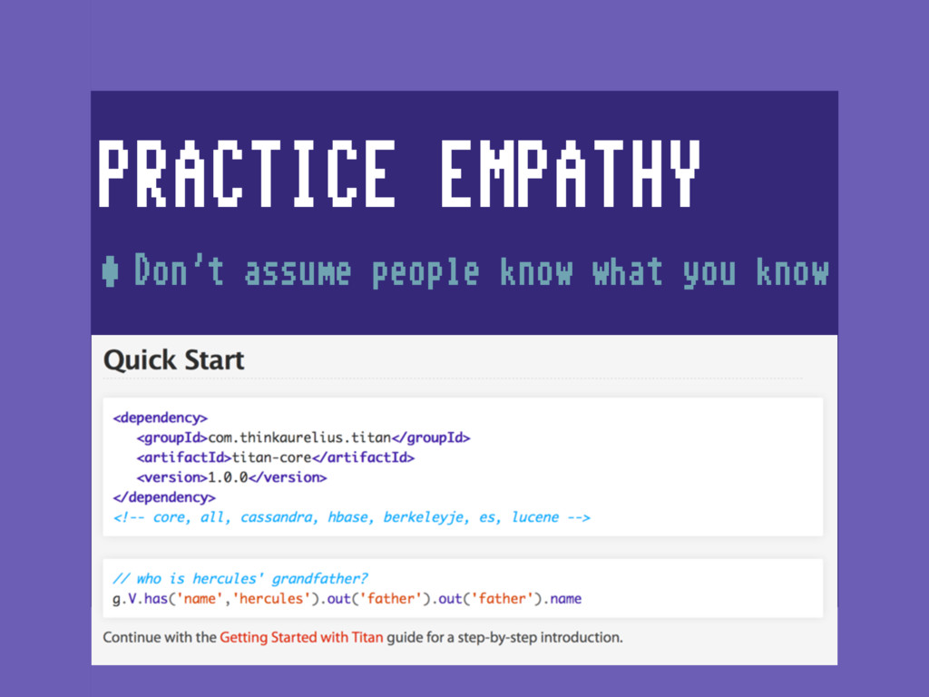 PRACTICE EMPATHY •Don't assume people know what...