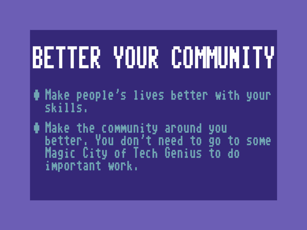 BETTER YOUR COMMUNITY •Make people's lives bett...
