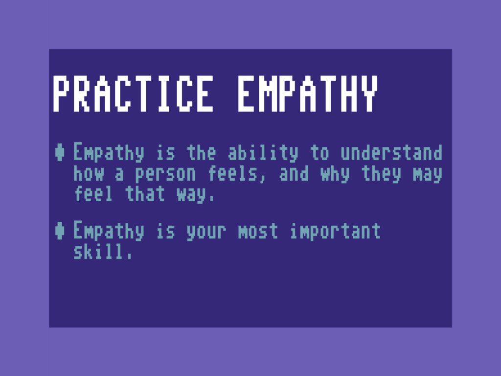 PRACTICE EMPATHY •Empathy is the ability to und...
