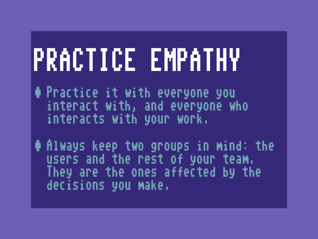 PRACTICE EMPATHY •Practice it with everyone you...