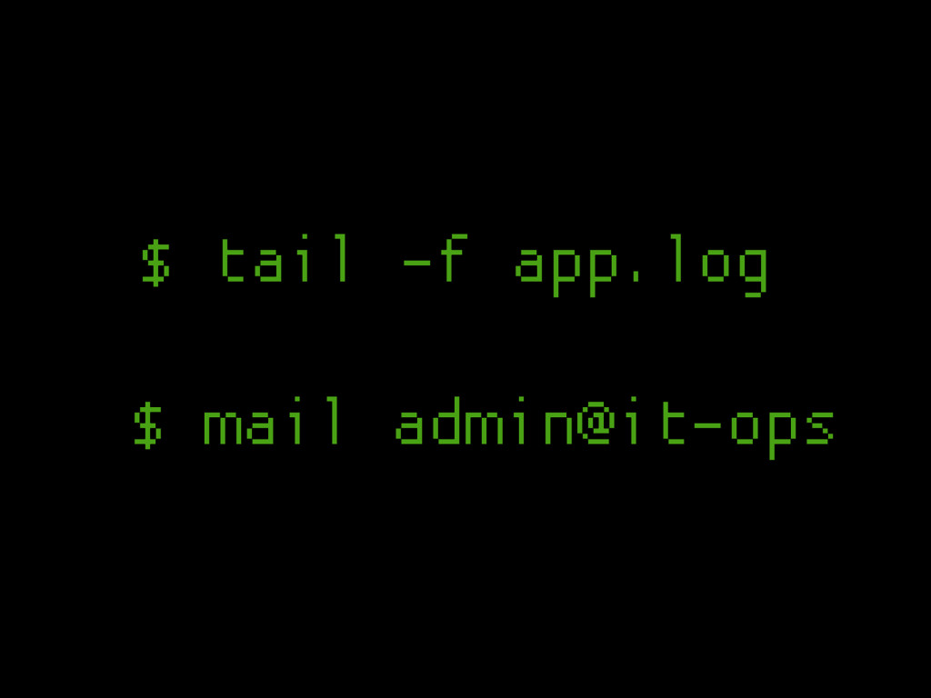 $ mail admin@it-ops $ tail -f app.log