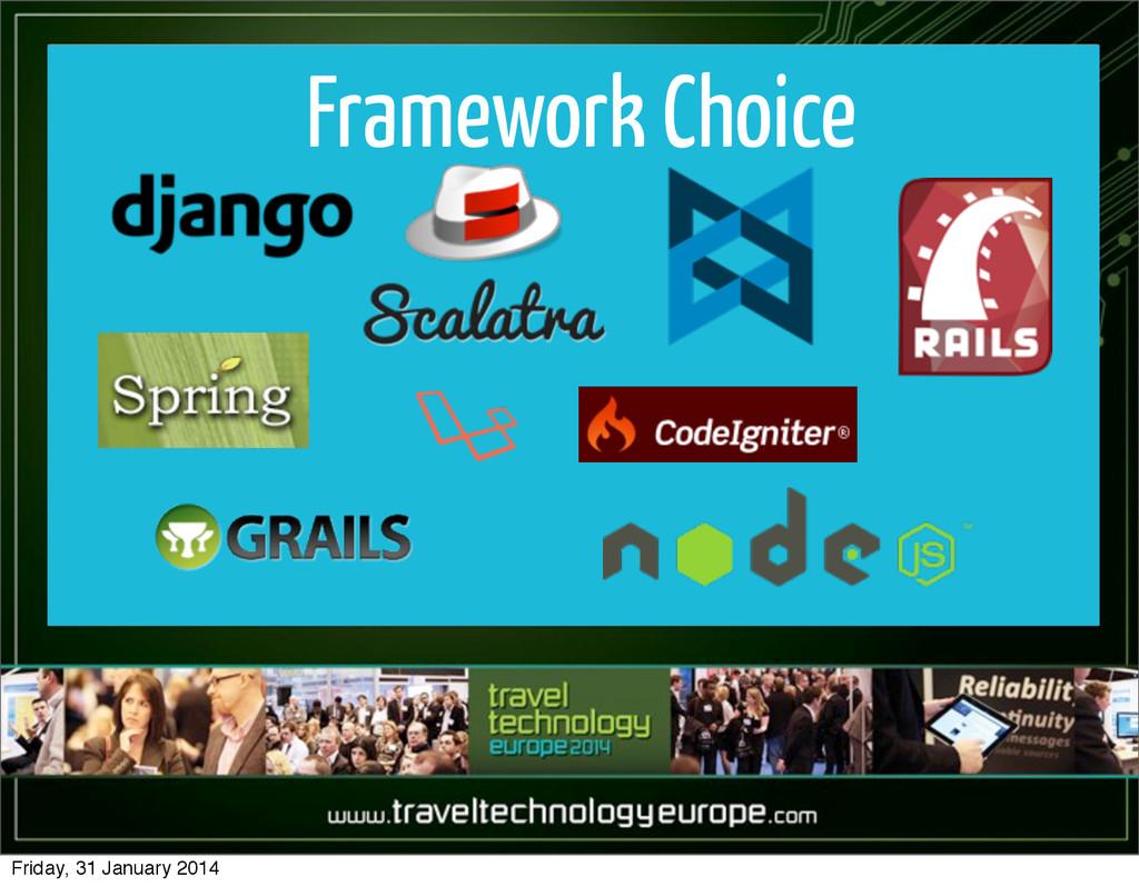 Framework Choice Friday, 31 January 2014