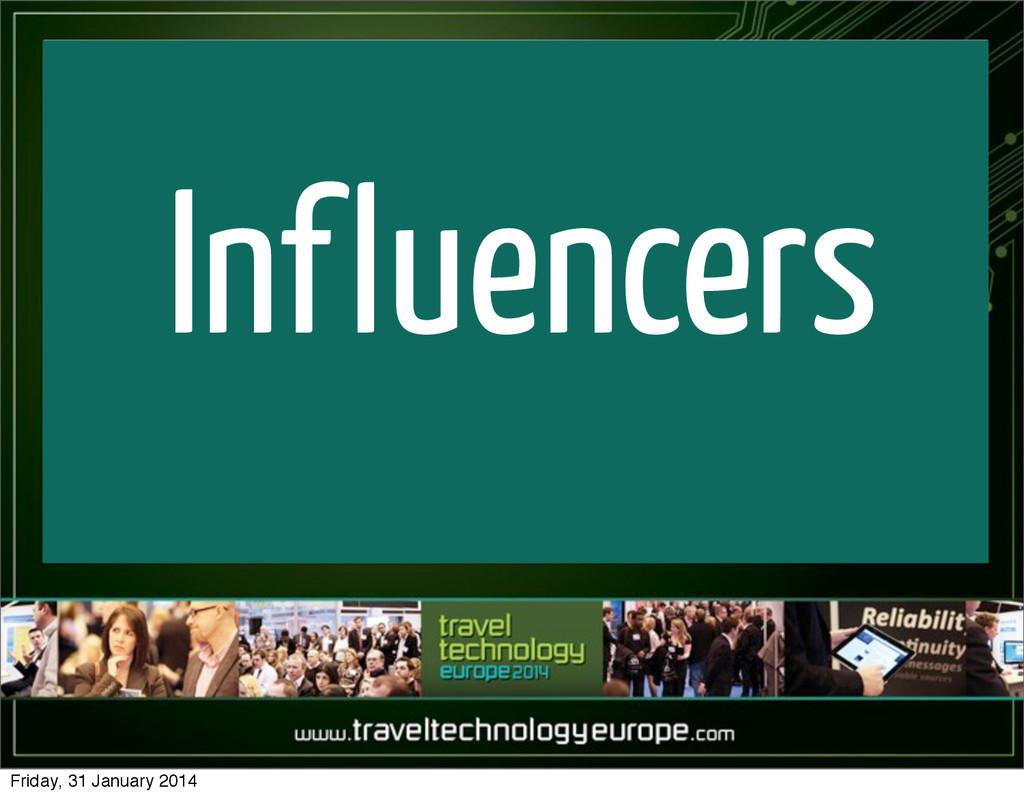 Influencers Friday, 31 January 2014